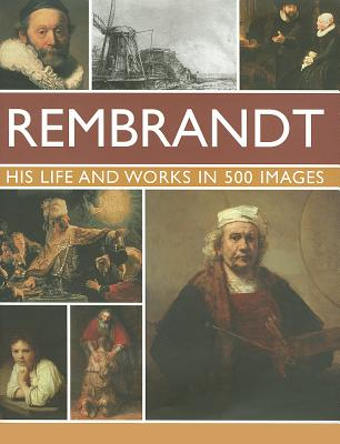 Rembrant: His Lisfe & Works in 500 Images By Ormiston, Rosalind